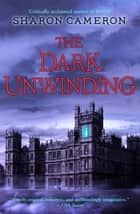 The Dark Unwinding ebook by Sharon Cameron