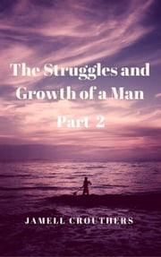 The Struggles and Growth of a Man Part 2 ebook by Jamell Crouthers
