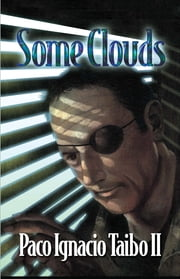 Some Clouds - A Héctor Belascoarán Shayne Detective Novel ebook by Paco Ignacio Taibo II