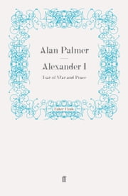 Alexander I - Tsar of War and Peace ebook by Alan Palmer