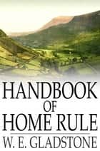 Handbook of Home Rule ebook by W. E. Gladstone, et al., James Bryce
