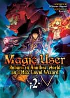 Magic User: Reborn in Another World as a Max Level Wizard (Light Novel) Vol. 2 ebook by Mikawa Souhei, Ryota-H