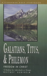 Galatians, Titus & Philemon - Freedom in Christ ebook by Whitney Kuniholm