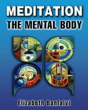 Meditation The Mental Body ebook by Elizabeth Banfalvi