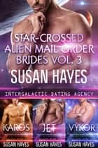 Star-Crossed Alien Mail Order Brides Collection - Vol. 3 ebook by Susan Hayes