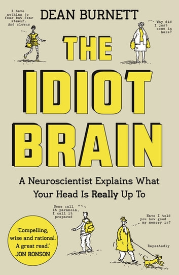 The Idiot Brain - A Neuroscientist Explains What Your Head is Really Up To ebook by Dean Burnett