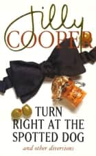Turn Right At The Spotted Dog ebook by Jilly Cooper OBE