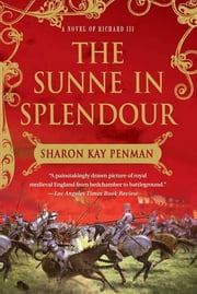 The Sunne In Splendour - A Novel of Richard III ebook by Sharon Kay Penman