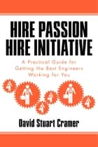 Hire Passion, Hire Initiative ebook by David Stuart Cramer