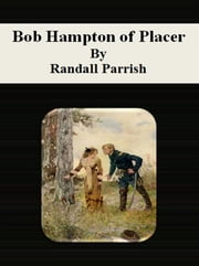 Bob Hampton of Placer ebook by Randall Parrish