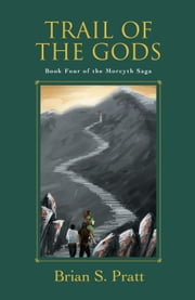 Trail of the Gods: The Morcyth Saga Book Four ebook by Brian S. Pratt
