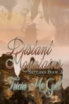 Distant Mountains - Settlers ebook by Tricia McGill