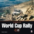 The Daily Mirror 1970 World Cup Rally 40 - The World's Toughest Rally in Retrospect ebook by Graham Robson