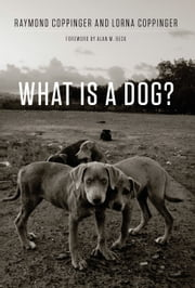 What Is a Dog? ebook by Raymond Coppinger, Lorna Coppinger, Alan Beck