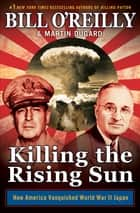 Killing the Rising Sun - How America Vanquished World War II Japan ekitaplar by Martin Dugard, Bill O'Reilly