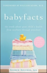 Baby Facts - The Truth about Your Child's Health from Newborn through Preschool ebook by Andrew Adesman