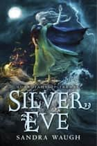 Silver Eve ebook by Sandra Waugh
