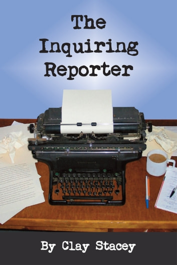 The Inquiring Reporter ebook by Clay Stacey