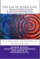 The Law of Attraction - Misunderstood & Misinterpreted ebook by Robert Burney