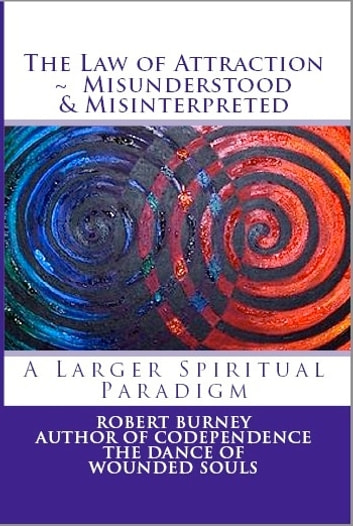 The Law of Attraction - Misunderstood & Misinterpreted - A Larger Spiritual Paradigm ebook by Robert Burney