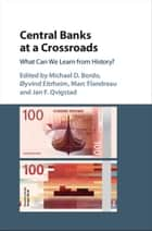 Central Banks at a Crossroads - What Can We Learn from History? ebook by Michael D. Bordo, Øyvind Eitrheim, Marc Flandreau,...