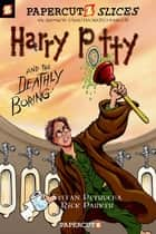 Papercutz Slices #1: Harry Potty and the Deathly Boring ebook by Stefan Petrucha, Rick Parker
