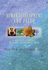 Human development and faith: life-cycle stages of body, mind, and soul ebook by Felicity Brock Kelcourse