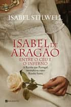 Isabel de Aragão - Entre o Céu e o Inferno ebook by Isabel Stilwell