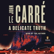 A Delicate Truth - A Novel audiobook by John le Carré