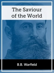The Saviour of the World ebook by B.B. Warfield