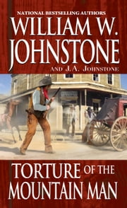Torture of the Mountain Man ebook by William W. Johnstone, J.A. Johnstone