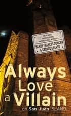 Always Love a Villain on San Juan Island ebook by Sandy Frances Duncan,George Szanto