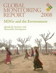 Global Monitoring Report 2008: Mdgs and the Environment: Agenda for Inclusive and Sustainable Development ebook by World Book, Inc