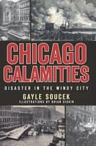 Chicago Calamities - Disaster in the Windy City ebook by Gayle Soucek, Brian Diskin