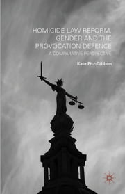 Homicide Law Reform, Gender and the Provocation Defence - A Comparative Perspective ebook by Kate Fitz-Gibbon