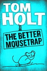 The Better Mousetrap ebook by Tom Holt
