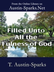 Filled Unto All the Fulness of God ebook by T. Austin-Sparks