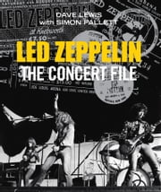 Led Zeppelin: The Concert File ebook by Dave Lewis,Simon Pallett