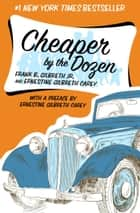 Cheaper by the Dozen ebook by Frank B. Gilbreth Jr., Ernestine Gilbreth Carey