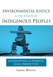 Environmental Justice and the Rights of Indigenous Peoples - International and Domestic Legal Perspectives ebook by Laura Westra