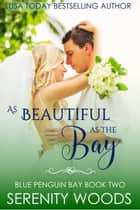 As Beautiful as the Bay - Blue Penguin Bay, #2 ebook by Serenity Woods
