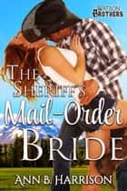 The Sheriff's Mail-Order Bride ebook by Ann B. Harrison