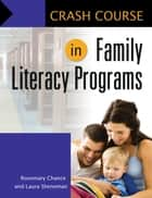 Crash Course in Family Literacy Programs ebook by Rosemary Chance,Laura Sheneman