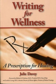 Writing for Wellness: A Prescription for Healing ebook by Julie Davey