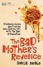 Bad Mother's Revenge ebook by Sonia Neale