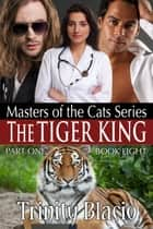 The Tiger King - Masters of the Cats, Part One ebook by Trinity Blacio