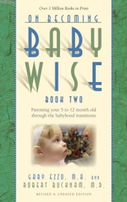 On Becoming Babywise: Book II Parenting Your Pretoddler Five to Fifteen Months ebook by Gary Ezzo, Robert Bucknam