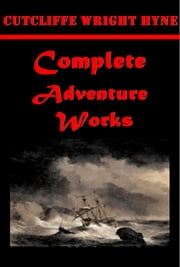 Complete Adventure Works ebook by Charles John Cutcliffe Wright Hyne