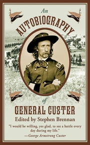 An Autobiography of General Custer ebook by Stephen Brennan
