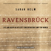 Ravensbruck - Life and Death in Hitler's Concentration Camp for Women audiobook by Sarah Helm